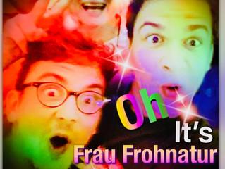 Oh it´s Frau Frohnatur