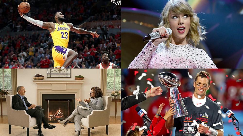 Lebron James dunking, Taylor Swift singing, Oprah Winfrey interviewing Barack Obama, and Tom Brady winning Super Bowl