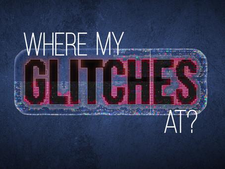 Where My Glitches At?