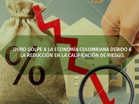 DURO GOLPE A LA ECONOMÍA COLOMBIANA DEBIDO A LA REDUCCIÓN EN LA CALIFICACIÓN DE RIESGO.