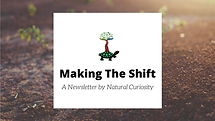 Natural Curiosity logo. Reads: Making the shift: a newsletter by Natural Curiosity.