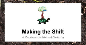 Natural Curiosity logo. Reads: Making the shift: a newsletter by Natural Curiosity