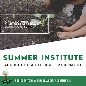 A new Natural Curiosity summer professional learning offering. Summer Institute. August 10th & 11th, 8:30 - 12:00 pm EDT. Register Today: TINYURL.COM/NCSUMMER21. Background of a child planting in the soil.