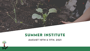 Text reads Summer Institute August 10th and 11th, 2021. Image of a child gardening