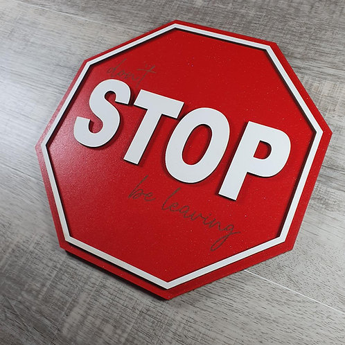 Don't Stop, Be Leaving Wood Sign