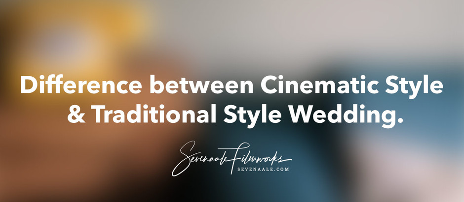 Difference between Cinematic Style Wedding & Traditional Style Wedding.