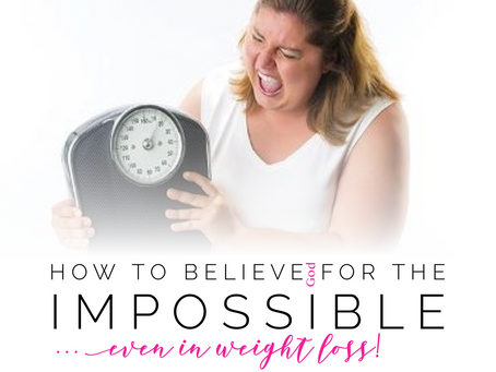 How 2 believe 4 the impossible...even in weight loss!