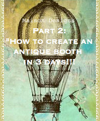 "Part 2:  ""How to create an Antique Booth in just 3 days!!!"