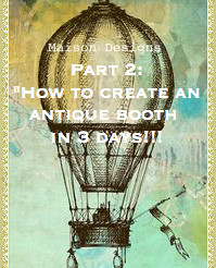 """Part 2:  """"How to create an Antique Booth in just 3 days!!!"""