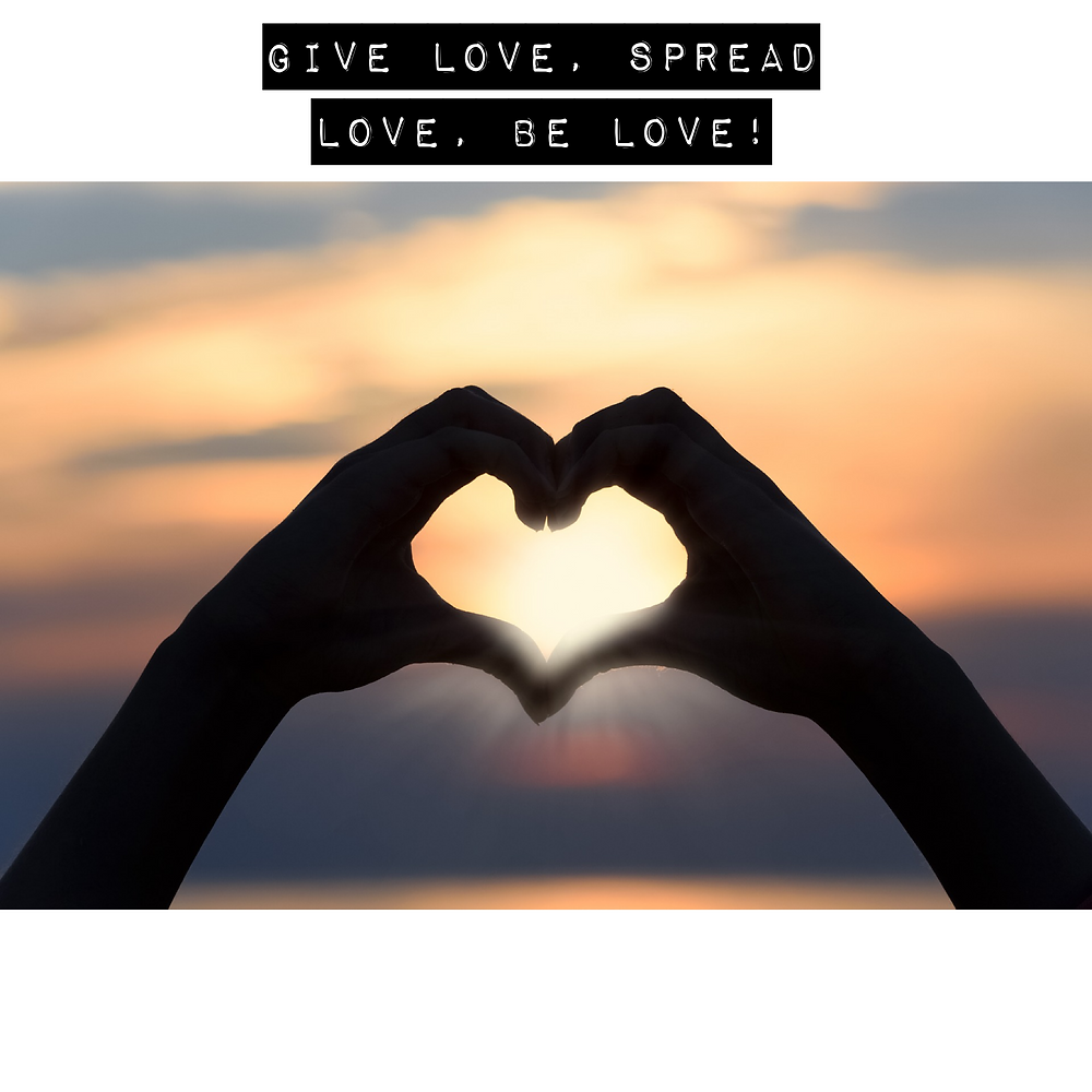 Give Love. Spread Love. Be Love.