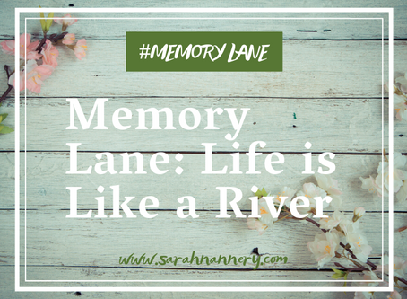 Memory Lane: Life is Like a River