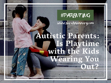 Autistic Parents: Is Playtime with the Kids Wearing You Out?