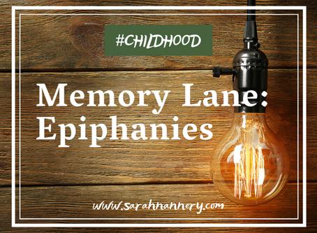 Memory Lane: Epiphanies