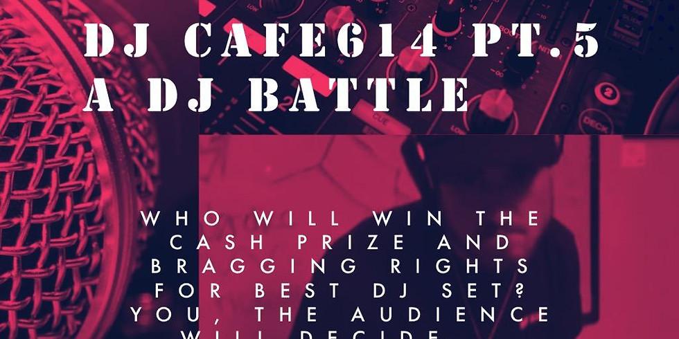 DJ CAFE614 PT.5 A DJ BATTLE