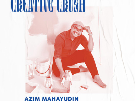Creative Crush - Azim Mahayudin