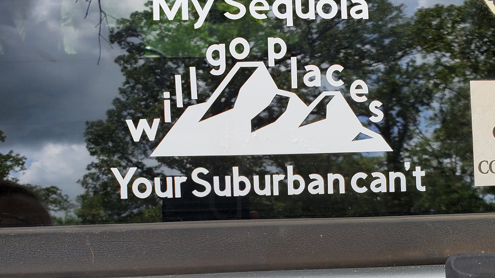 """""""My Sequoia will go places your Suburban can't"""" Auto decal"""