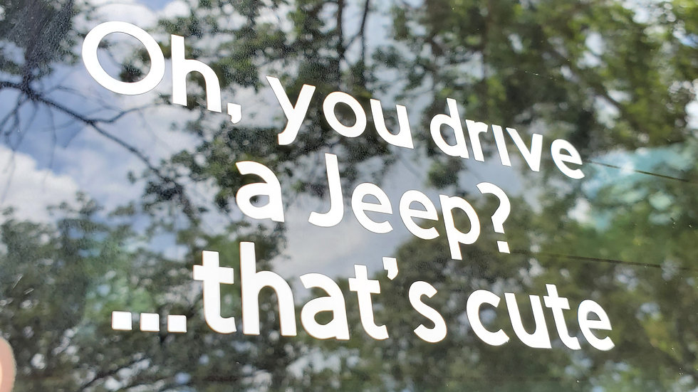 """""""Oh you drive a Jeep? That's cute."""" Auto Decal"""