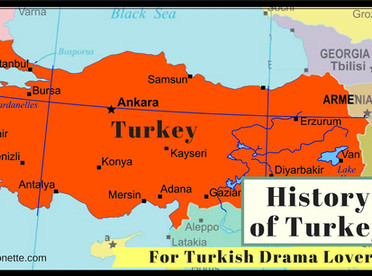History of Turkey ~ For Turkish Drama Lovers