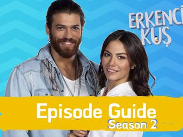 Erkenci Kus ~ Episode Guide ~ Season 2