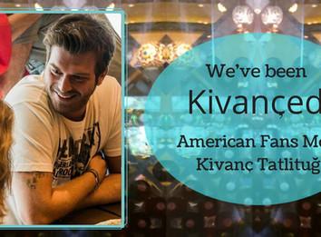 We've Been Kivanced! American Fans Meet Kivanc Tatlitug