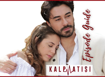 Kalp Atisi (Heartbeat) ~ Episode Guide