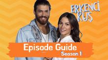 Erkenci Kus ~ Episode Guide~ Season 1