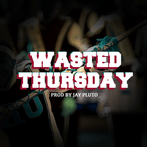 wasted thursday (prod by Jay Pluto).png
