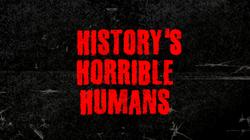 Historys Horrible Humans