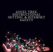 Angel Tree, Instructional Setting, & Internet Safety