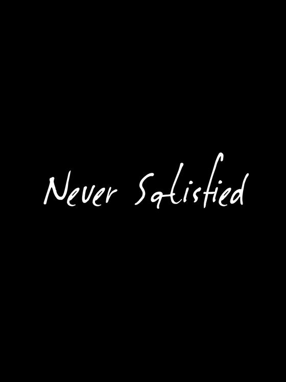 Never Satisfied