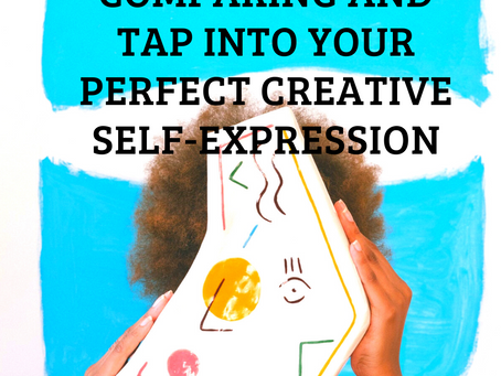 How to Stop Comparing and Tap Into Your Perfect Creative Self-Expression