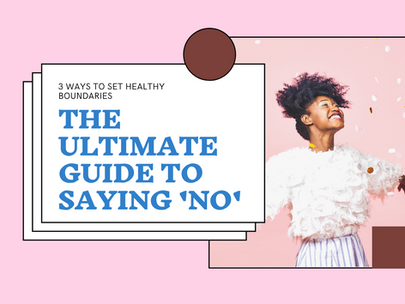 'The ULTIMATE guide to saying NO': 3 ways to set healthy boundaries.