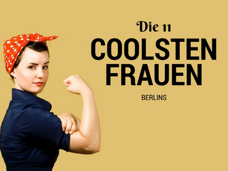 // DIE 11 COOLSTEN FRAUEN BERLINS //
