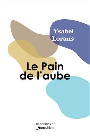 Le Pain de l'aube de Ysabel Lorans