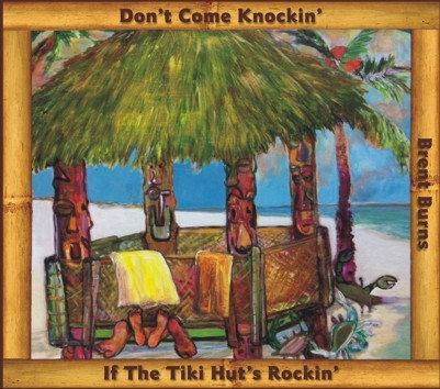 Don't Come Knockin If The Tiki Hut's Rockin'