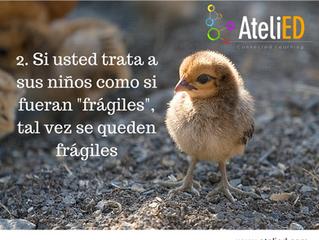 """Si usted trata a sus niños como si fueran """"frágiles"""", tal vez se queden frágiles."""