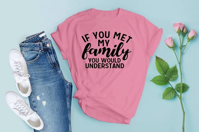If You Just Met My Family...