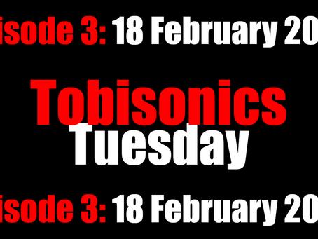 Tobisonics Tuesday Ep3 18 February 2020