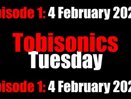 Tobisonics Tuesday: Ep1 04 February 2020