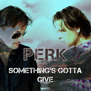 "PERK ""Something's Gotta Give"""