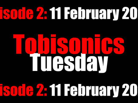 Tobisonics Tuesday Ep2 11 February 2020