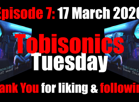 Thank You for Listening & Following!  (Tobisonics Tuesday Ep7: March 17th 2020)