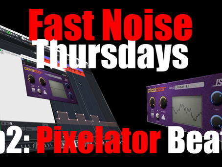 Fast Noise Thursdays EP2: Pixelator Beats (Using JST Pixelator to Flavor Up Drums)