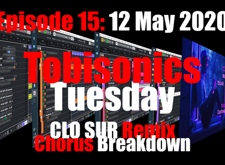 CLO SUR Remix Chorus Breakdown (Tobisonics Tuesday Ep15 May 12th 2020)