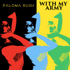 "Paloma Rush ""With My Army"""