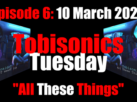 """Tobisonics Tuesday Ep6: March 10th 2020  """"All These Things"""""""