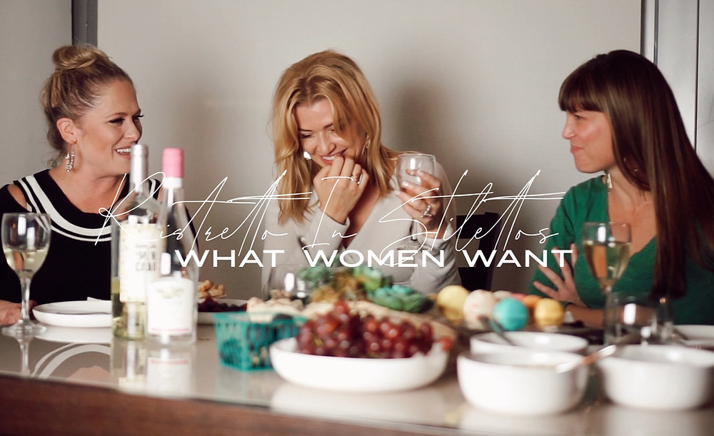 Ristretto In Stilettos Podcast What Women Want Part One