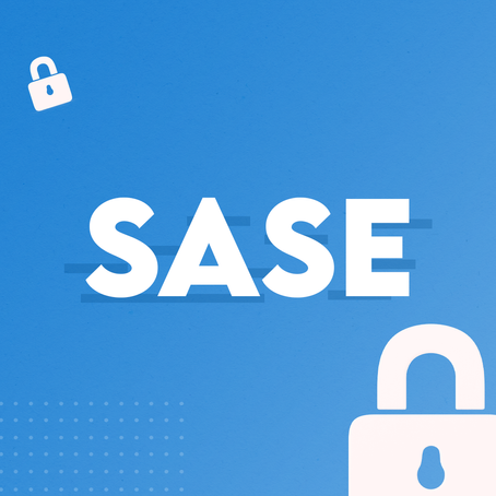 Entenda o que é SASE e porque sua empresa precisa dele.
