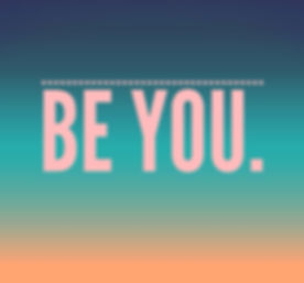 Be You.jpeg