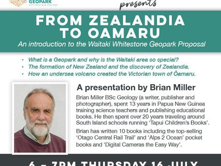 16.07.20 Public Talk: FROM ZEALANDIA TO OAMARU. A presentation by Brian Miller